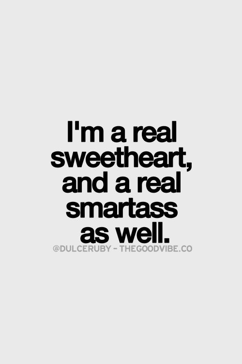 For those of you that know me best.... truer words have never been spoken haha