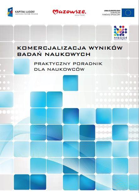 http://www.msodi.mazovia.pl/upload/files/pdfy/Komercjalizacja%20wynikow%20badan%20naukowych.pdf