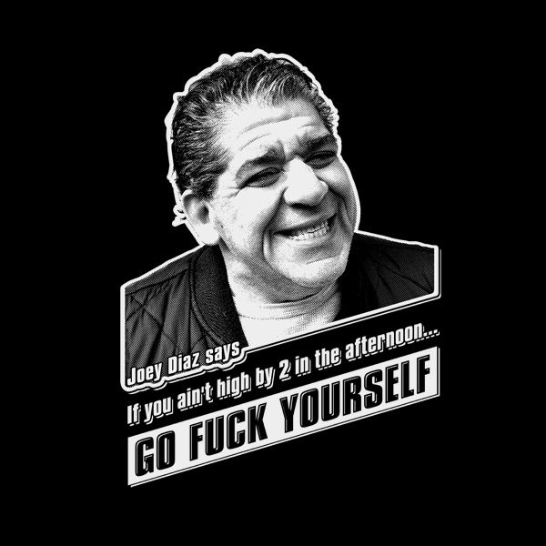 yup i def have this shirt! fuckin love me some Joey Diaz