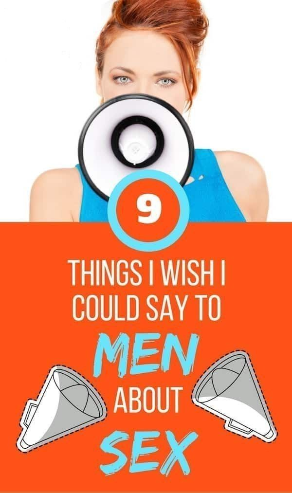 9 THINGS I WISH I COULD SAY TO MEN ABOUT SEX