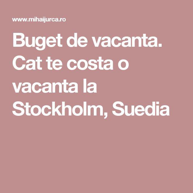 Buget de vacanta. Cat te costa o vacanta la Stockholm, Suedia