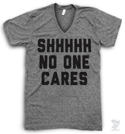 Shhhhh No One Cares V Neck