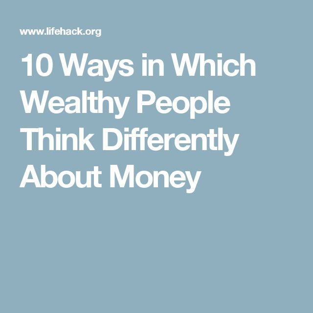 10 Ways in Which Wealthy People Think Differently About Money