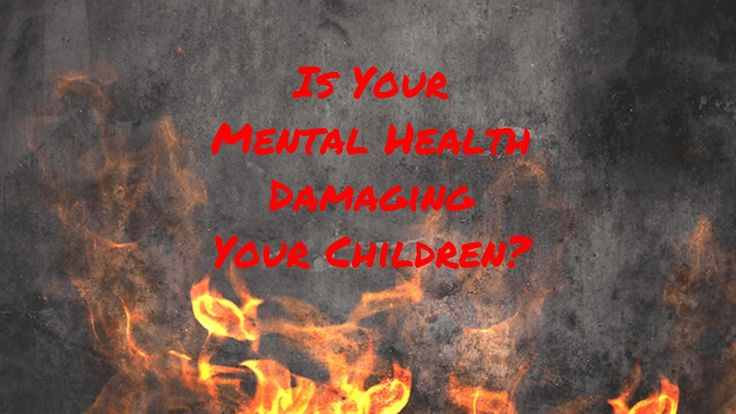Is Your Mental Health Damaging Your Children?