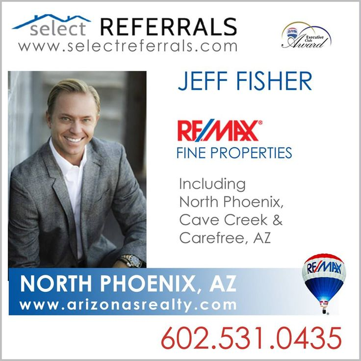 RE/MAX Top Producer Jeff Fisher is an active part of our SELECT REFERRALS Team.  If you have clients looking to buy or sell in the North Phoenix, Cave Creek or Carefree area of Arizona, contact Jeff direct at: 602.531.0435 or via our website at www.selectreferrals.com  #selectreferrals #remax #arizonasrealty #azrealestate