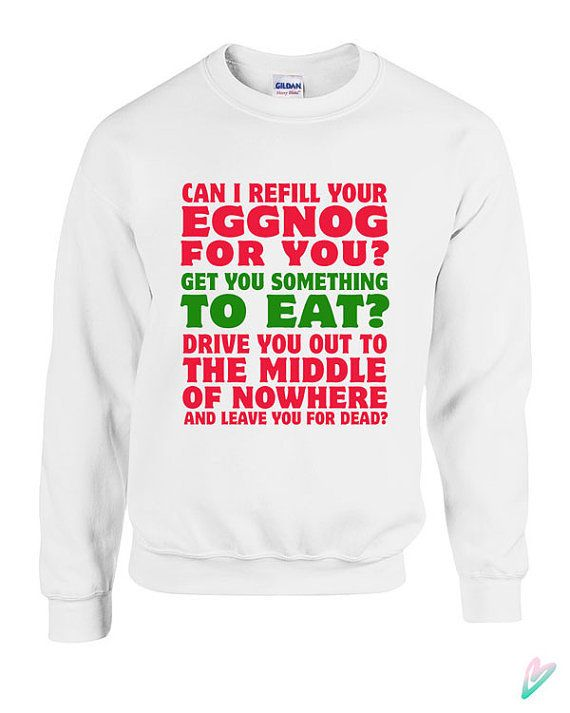 """Christmas Vacation Movie Quote Shirt """"Can I refill your eggnog for you? Get you something to eat ..."""