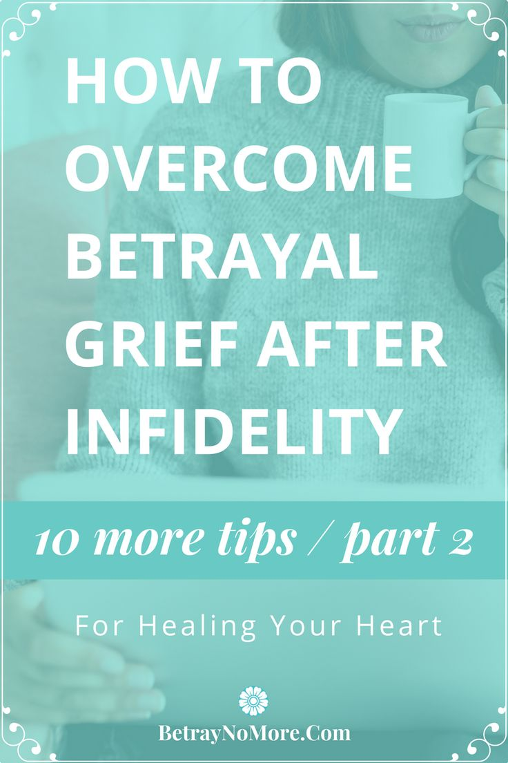 How To Overcome Betrayal Grief After Infidelity: 10 More Tips For Healing Your Heart - Part 2