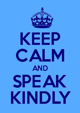 SPEAK KINDLY