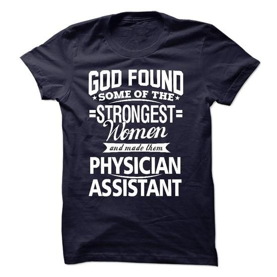 God Found Some Of The Strongest Women And Made Them Physician Assistant T Shirts, Hoodie. Shopping Online Now ==► https://www.sunfrog.com/LifeStyle/God-Found-Some-Of-The-Strongest-Women-And-Made-Them-Physician-Assistant.html?41382