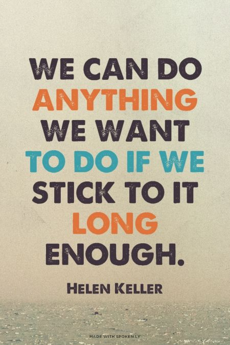 We can do anything we want to do if we stick to it long enough. Helen Keller | #perserverance, #inspiration, #motivation