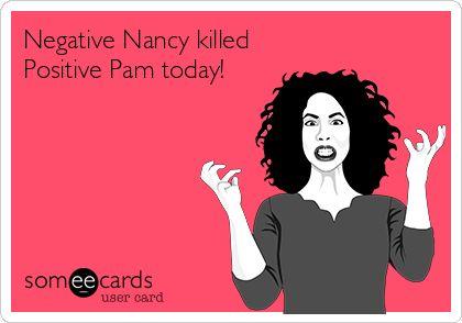 Negative Nancy killed Positive Pam today!