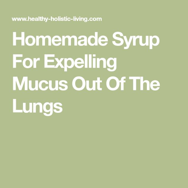 Homemade Syrup For Expelling Mucus Out Of The Lungs