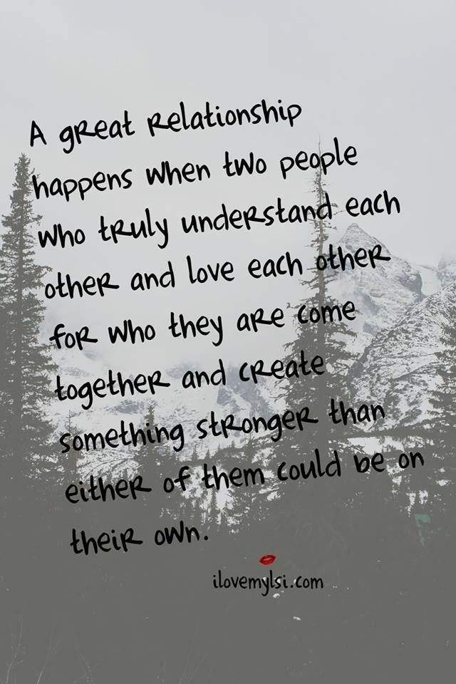 A great relationship happens when two people who truly understand each other and love each other for who they are come together and create something stronger than either of them could be on their own. #relationships #love #quotes