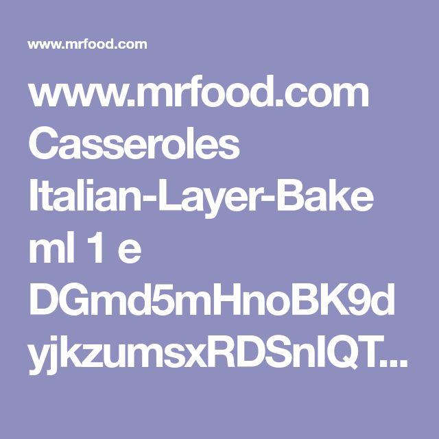 www.mrfood.com Casseroles Italian-Layer-Bake ml 1 e DGmd5mHnoBK9dyjkzumsxRDSnIQT77sC41utlJZSH8w%3D ?utm_source=ppl-newsletter&utm_medium=email&utm_campaign=mrfooddaily20180202