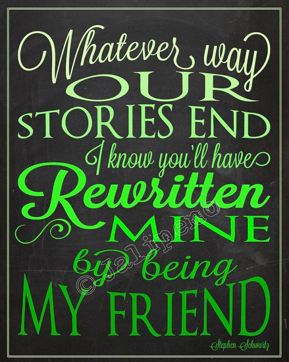 """From the Broadway musical play show Wicked song """"For Good"""" Quote - """"Whatever way our stories end, I know you'll have rewritten mine by being my friend"""" - INSTANT DOWNLOAD Printable green ombre by Jalipeno on Etsy - Going Away Farewell Moving Graduation Friendship Co-worker Boss Supervisor Assistant Gift Wall Art Office Decor Home Decor! Check the shop for lots more Wicked quotes!"""