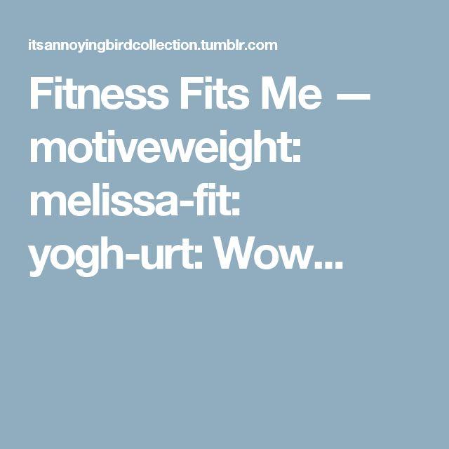 Fitness Fits Me — motiveweight:   melissa-fit:   yogh-urt:     Wow...