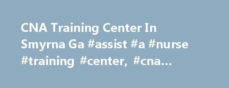 CNA Training Center In Smyrna Ga #assist #a #nurse #training #center, #cna #training #center http://honolulu.nef2.com/cna-training-center-in-smyrna-ga-assist-a-nurse-training-center-cna-training-center/  # CNA Training Center In Smyrna Ga CNA Training Center Metro Medical Training Center in Smyrna, GA | 1184 Concord Rd Metro Medical Training Center in Smyrna, GA Photos and Video Profile for Smyrna Metro Medical Training Center. Metro Medical Training Center appears in: Vocational Education…