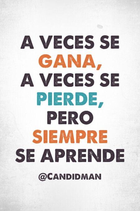 """""""A veces se gana, a veces se pierde, pero siempre se aprende"""". @candidman #Frases #Motivacion"""