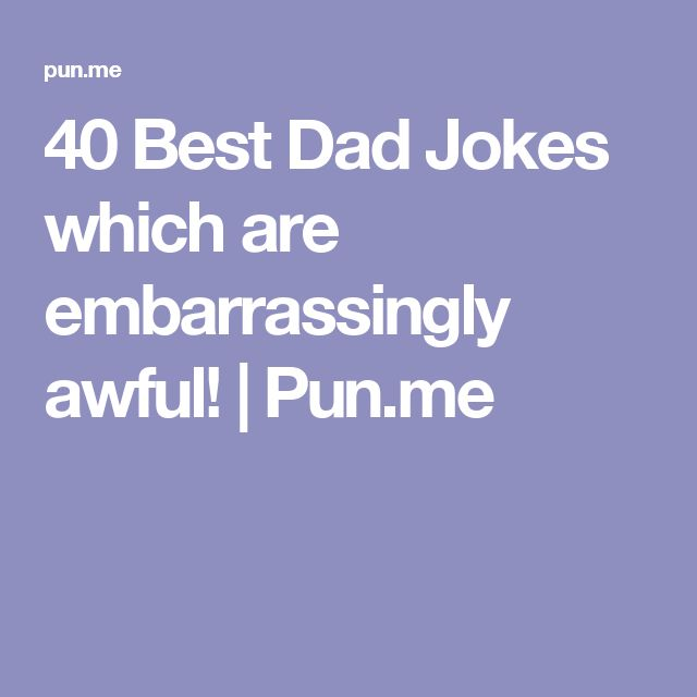 40 Best Dad Jokes which are embarrassingly awful! | Pun.me