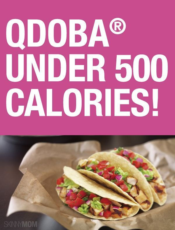 Fast Food Under 500 Qdoba Mexican Grill Fast Healthy Meals
