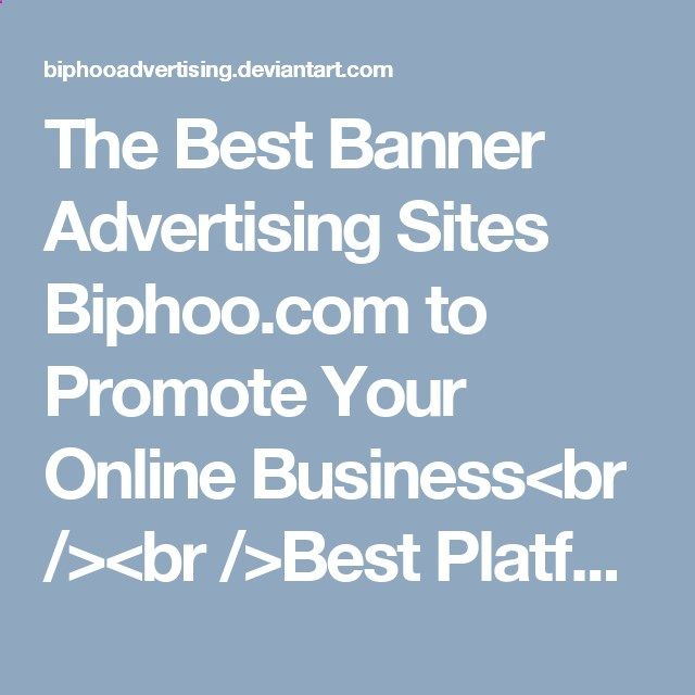 The Best Banner Advertising Sites Biphoo.com to Promote Your Online Business<br /><br />Best Platform Purchasing Banner Advertising Space<br /><br />Welcome to the Home of Biphoo.com Best Platform Purchasing Banner Advertising Space! It is the largest emerging global platform for Buying Ad Space Categorized based ad space available Finance Provider Company, Celebrity, Jobs Hiring, Health Care, Doctor clinic Buying Ad Space, Real Estate Agent, Restaurants, Travels agent, Automobiles Lis...