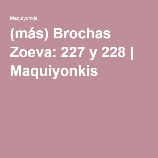 (más) Brochas Zoeva: 227 y 228 | Maquiyonkis