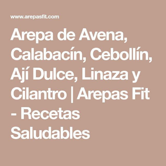 Arepa de Avena, Calabacín, Cebollín, Ají Dulce, Linaza y Cilantro | Arepas Fit - Recetas Saludables