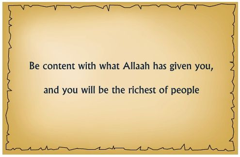 Short Islamic Quotes - Short Quotes (9).    Be content with what Allaah has given you, and you will be the richest of people.               short inspirational quotes - short quotes about life - picture quotes