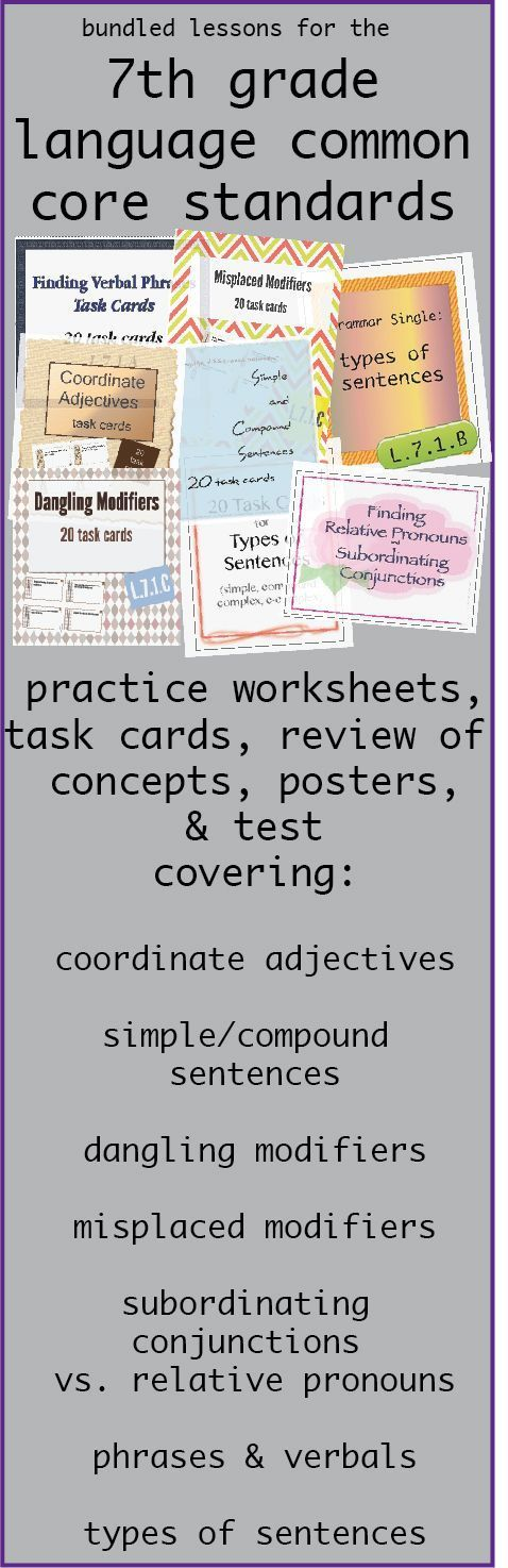 Seventh grade grammar bundle: task cards and worksheets cover types of sentences, coordinate adjectives, misplaced modifiers, dangling modifiers, subordinating conjunctions, relative pronouns PLUS posters, practice sheets, and a test. This addresses all of the language common core standards for seventh grade.