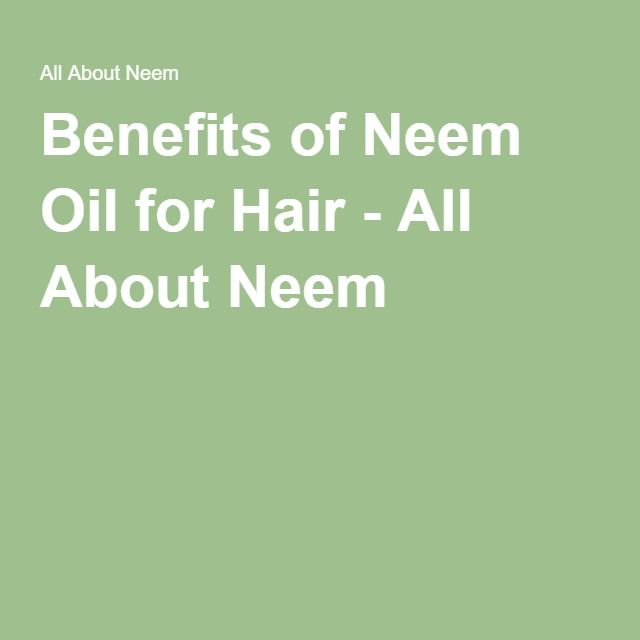 Benefits of Neem Oil for Hair - All About Neem