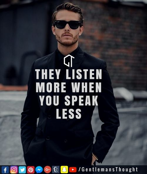 THEY LISTEN MORE WHEN YOU SPEAK LESS .