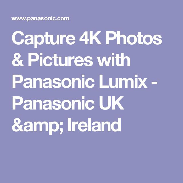 Capture 4K Photos & Pictures with Panasonic Lumix - Panasonic UK & Ireland
