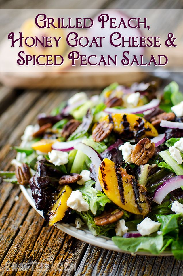 Grilled Peach, Honey Goat Cheese & Spiced Pecan Salad