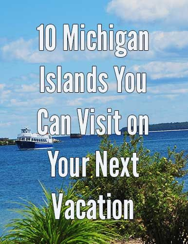 Ten michigan islands you can visit on your next vacation for Where to go in michigan for a romantic weekend