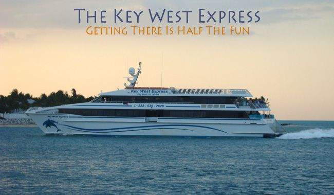 Key West Express, the best way to get to Key Crazy!