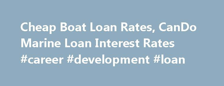 Cheap Boat Loan Rates, CanDo Marine Loan Interest Rates #career #development #loan http://loan.remmont.com/cheap-boat-loan-rates-cando-marine-loan-interest-rates-career-development-loan/  #cheapest loan rates # Cando Boat Loan Interest Rates – Cheap Marine Loans Would you like the best boat interest rates available in Australia? Cando has specialist marine lenders. New or used boats, buy from private or dealer. Get your free boat loan quote now. Cando Financial is now open 7 days a week…