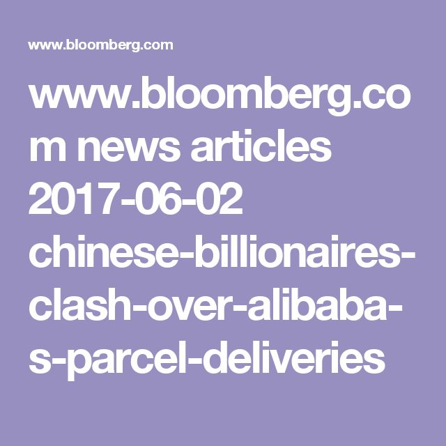 www.bloomberg.com news articles 2017-06-02 chinese-billionaires-clash-over-alibaba-s-parcel-deliveries