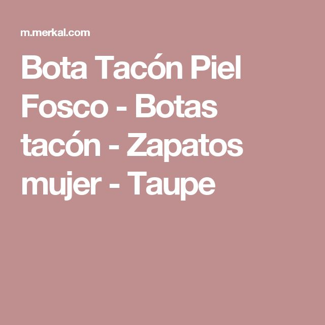 Bota Tacón Piel Fosco - Botas tacón - Zapatos mujer - Taupe
