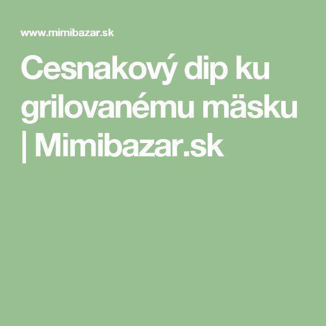 Cesnakový dip ku grilovanému mäsku | Mimibazar.sk
