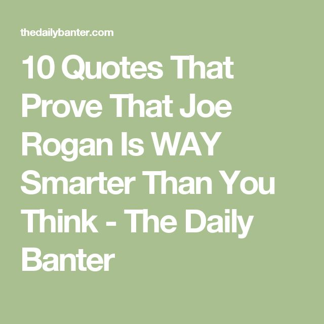 10 Quotes That Prove That Joe Rogan Is WAY Smarter Than You Think - The Daily Banter