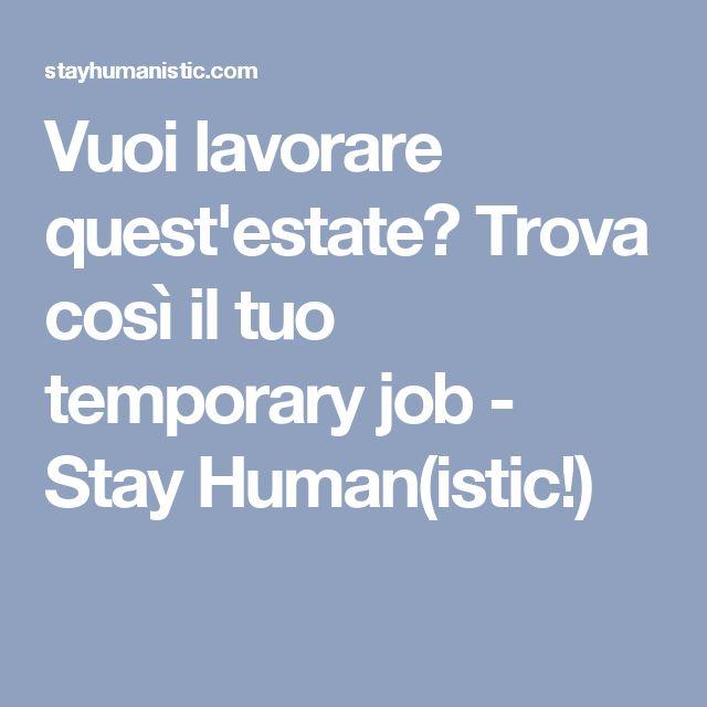 Vuoi lavorare quest'estate? Trova così il tuo temporary job - Stay Human(istic!)