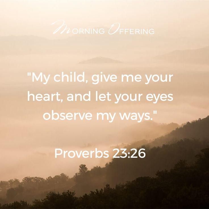- Proverbs 23:26
