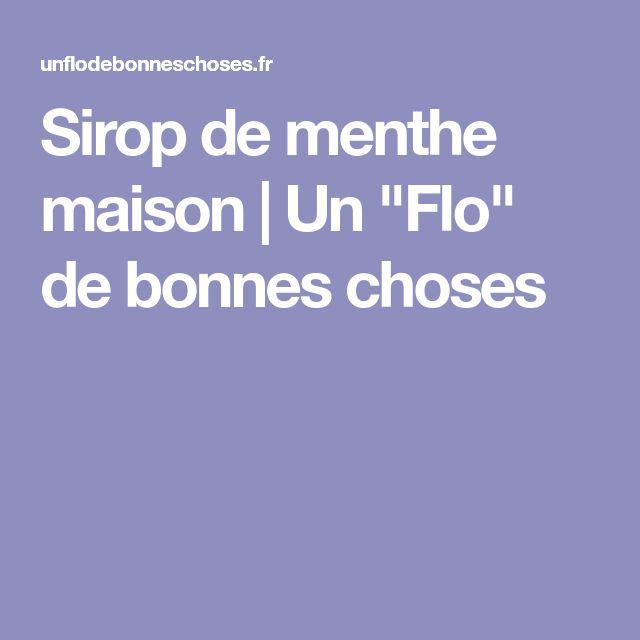 """Sirop de menthe maison   Un """"Flo"""" de bonnes choses"""