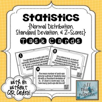 Students will practice calculating and interpreting z-scores, normal distribution, and standard deviation in real world contexts by working through these 20 task cards. These are challenging and diverse questions that require students to read carefully. 8-12 $