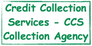 Credit Collection Services - CCS Collection Agency ...  The inside scoop on how to deal with Credit Collection Services (CCS) an independent collection agency, located in Newton, Massachusetts.