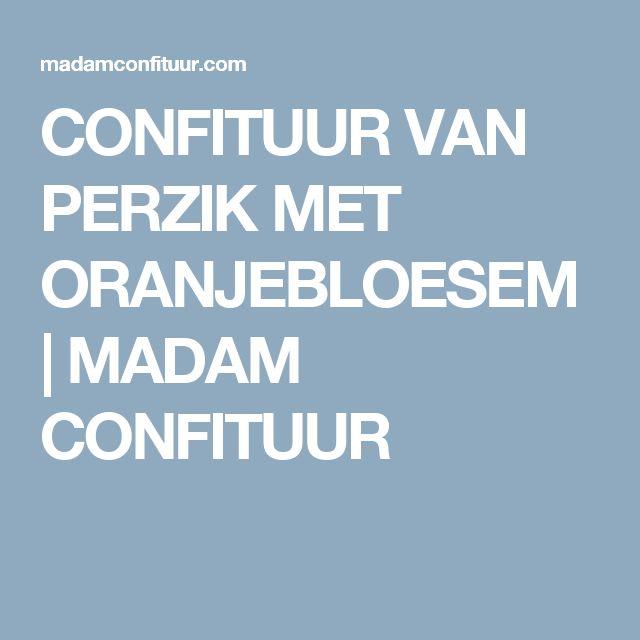 CONFITUUR VAN PERZIK MET ORANJEBLOESEM | MADAM CONFITUUR