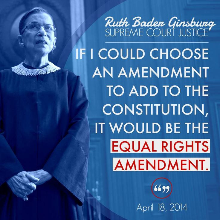 If I could choose an amendment to add to the constitution, it would be the equal rights amendment. - Ruth Bader Ginsburg