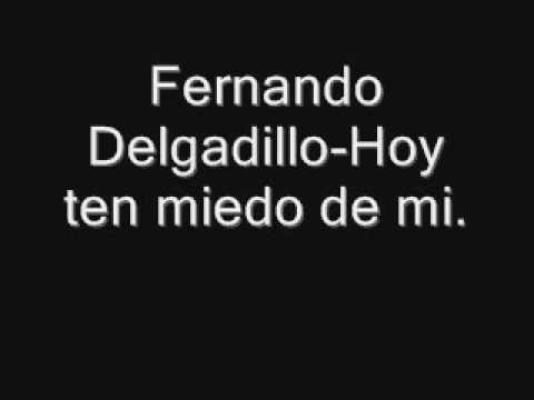 Fernando Delgadillo-Hoy ten miedo de mi