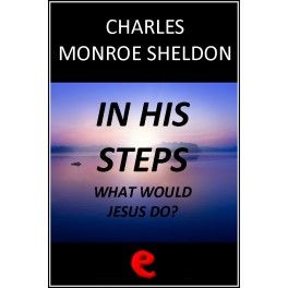 In His Steps: What Would Jesus Do?  A religious novel focused on different episodes focused on individual characters and how their lives are...