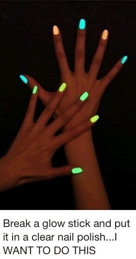Glow stick nails. Crack a glow stick and put it in clear nail polish. If anyone trys this please tell me how it turns out. On my to-do list for the summer.
